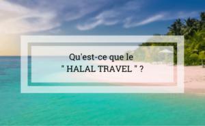 Qu'est-ce que le voyage halal ?