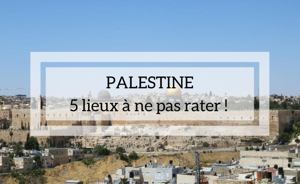 Palestine : 5 lieux a ne pas rater