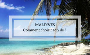 Comment choisir son île aux Maldives ?
