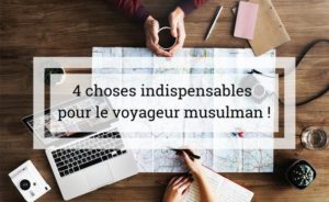 Choses à mettre à ne pas oublier de mettre dans sa valise musulman voyageur