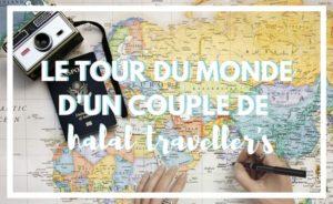 Le récit d'un couple de muslim travellers en tour du monde
