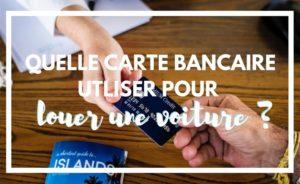 Quelle carte bancaire utiliser pour louer une voiture ?