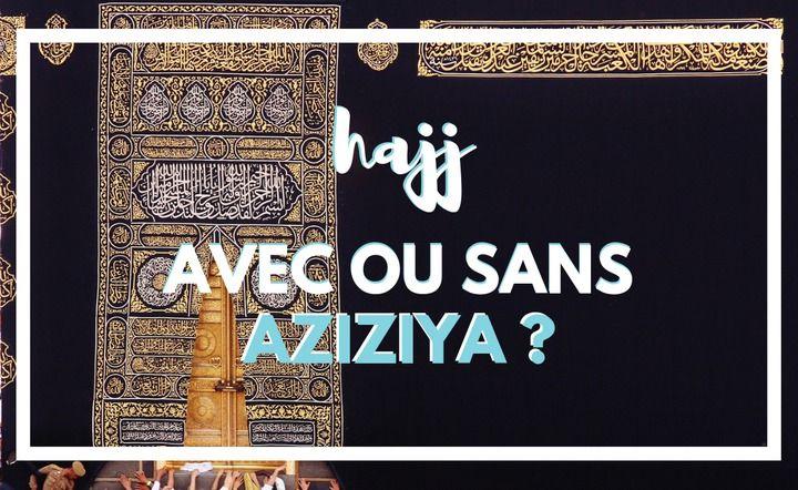 Faut-il choisir le quartier de l'Azizya pour le hajj ou la omra ?