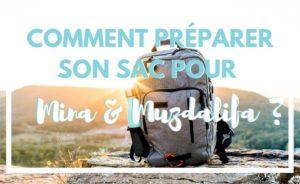 Que faut-il mettre dans sa valise pour le hajj et la omra ? Tous les accessoires et objets à mettre dans votre sac pour Mina et Muzdalifa ?