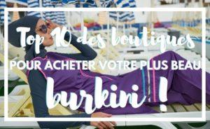 Top 10 des boutiques pour acheter votre plus beau burkini