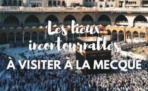 Les lieux à visiter à la Mecque