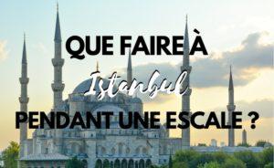 visiter-istanbul-pendant-escale